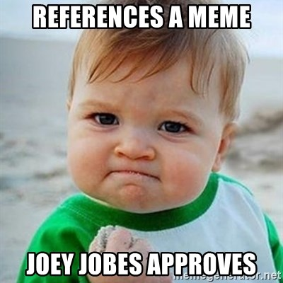 Victory Baby - REFERENCES A MEME JOEY JOBES APPROVES