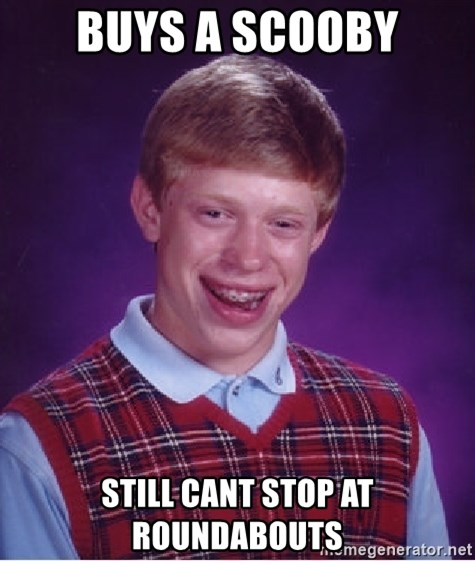 Bad Luck Brian - Buys A scooby still cant stop at roundabouts