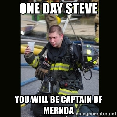 Furious Firefighter - One day Steve You will be captain of mernda