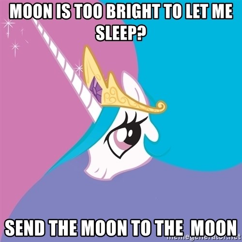 Trollestia - moon is too bright to let me sleep? send the moon to the  moon