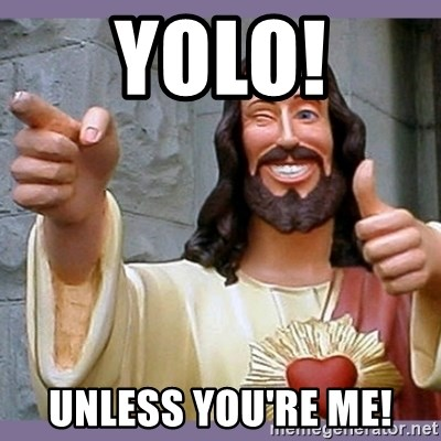 buddy jesus - YOLO! Unless you're me!