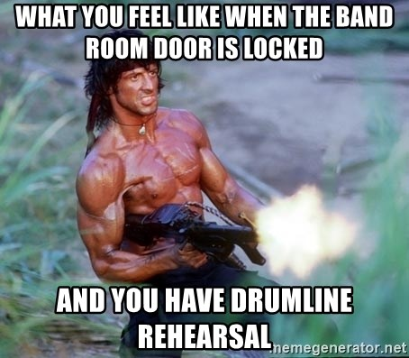 Rambo - What you feel like when the band room door is locked And you have drumline rehearsal