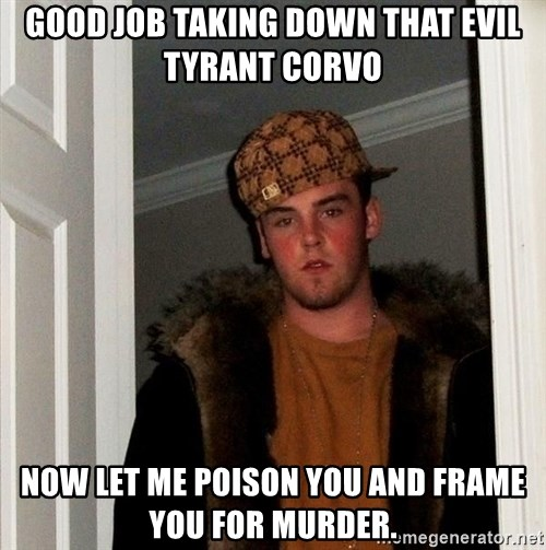 Scumbag Steve - Good job taking down that Evil tyrant Corvo Now let me poison you and frame you for murder.