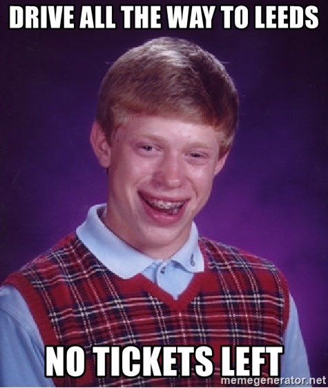 Bad Luck Brian - Drive all the way to leeds no tickets left