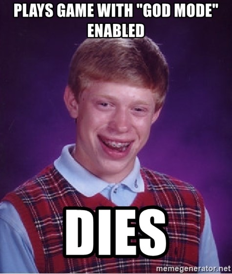 "Bad Luck Brian - plays game with ""God Mode"" enabled dies"