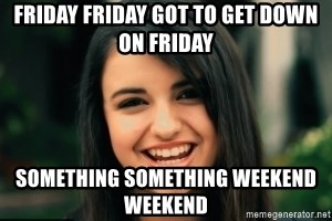 Friday Derp - Friday Friday Got to get down on Friday Something something weekend weekend