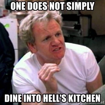 Gordon Ramsay - One does not simply dine into hell's kitchen