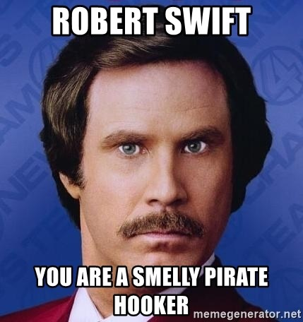 Ron Burgundy - Robert sWift You are a smelly pirate hooker