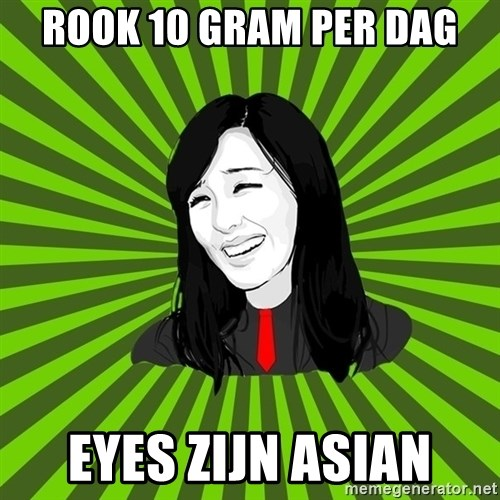 green fan - ROOK 10 GRAM PER DAG EYES ZIJN ASIAN