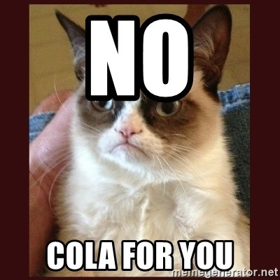 Tard the Grumpy Cat - NO COLA FOR YOU