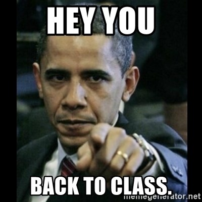 obama pointing - Hey you back to class.