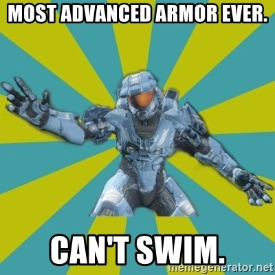 HALO 4 LOCO - most advanced armor ever. can't swim.