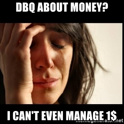 First World Problems - DBQ about money? i can't even manage 1$