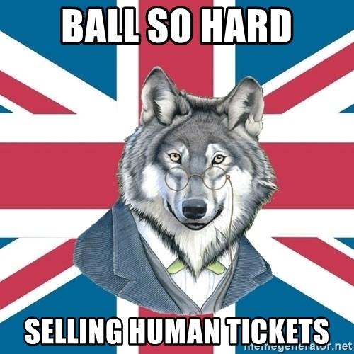 Sir Courage Wolf Esquire - BALL SO HARD SELLING HUMAN TICKETS