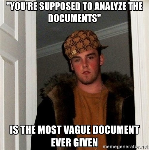 "Scumbag Steve - ""you're supposed to analyze the documents"" is the most vague document ever given"