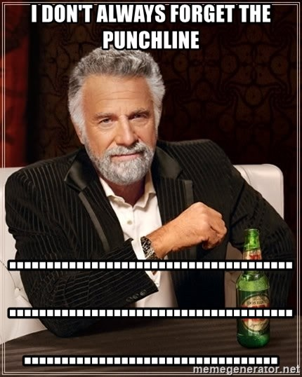 The Most Interesting Man In The World - i don't always forget the punchline ..............................................................................................................