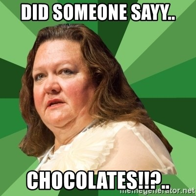 Dumb Whore Gina Rinehart - DID SOMEONE SAYY.. CHOCOLATES!!?..