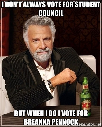 Most Interesting Man - I don't always vote for Student Council But when i do i vote for Breanna Pennock