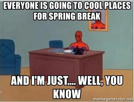 spiderman masterbating - everyone is going to cool places for spring break and i'm just.... well, you know