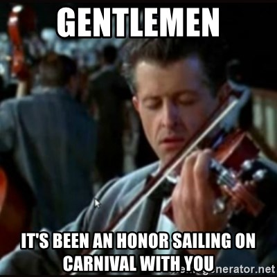 Titanic Band - Gentlemen It's been an honor sailing on carnival with you