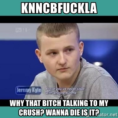 Sympathy Sacha - KNNCBFUCKLA WHY THAT BITCH TALKING TO MY CRUSH? WANNA DIE IS IT?