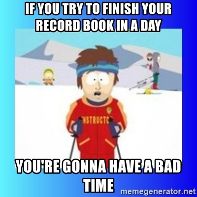 super cool ski instructor - IF YOU TRY TO FINISH YOUR RECORD BOOK IN A DAY YOU'RE GONNA HAVE A BAD TIME