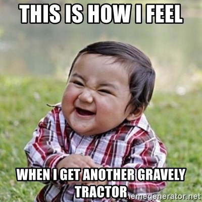 evil toddler kid2 - THIS IS HOW I FEEL  WHEN I GET ANOTHER GRAVELY TRACTOR