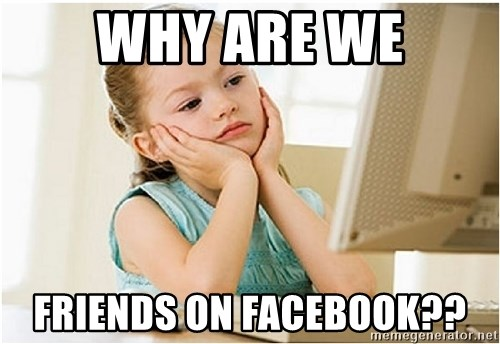 7 year old confused 4chan user - Why are we friends on facebook??