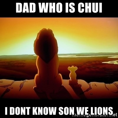 Simba - DAD WHO IS CHUI I DONT KNOW SON WE LIONS
