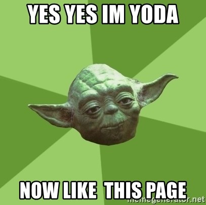 Advice Yoda Gives - yes yes im yoda now like  this page