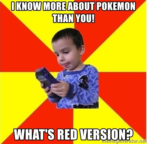 Pokemon Kid - i know more about pokemon than you! what's red version?