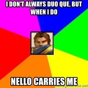 League of Legends Guy - I don't always duo que, but when i do nello carries me