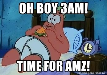 Patrick Star 3 am - Oh boy 3am! time for AMZ!