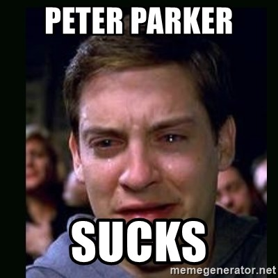 crying peter parker - PETER PARKER  SUCKS