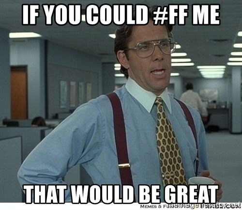 That would be great - If you could #FF me That would be great