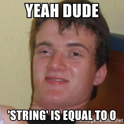 Stoner Stanley - yeah dude 'string' is equal to 0