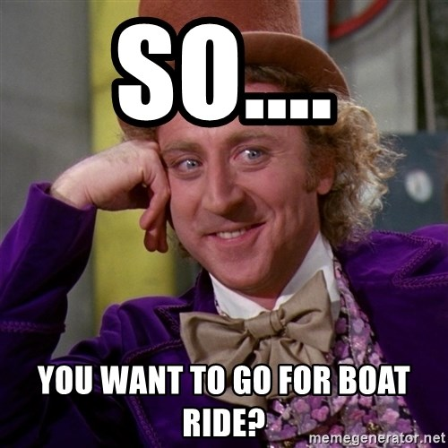 Willy Wonka - So.... You want to go for boat ride?