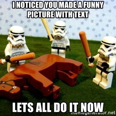 Beating a Dead Horse stormtrooper - i noticed you made a funny picture with text lets all do it now