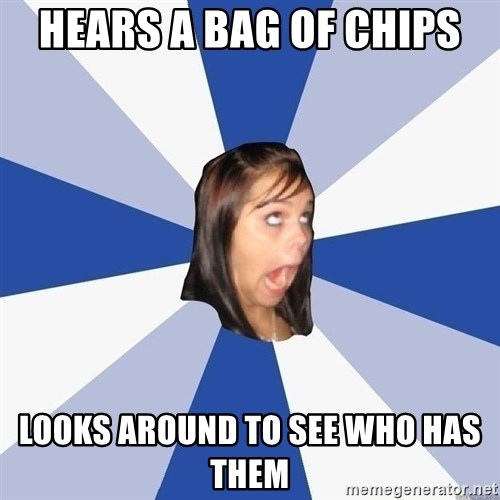 Annoying Facebook Girl - Hears a bag of chips looks around to see who has them