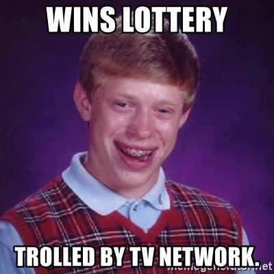 Bad Luck Brian - WINS LOTTERY TROLLED BY TV NETWORK.
