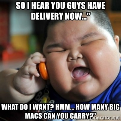 "fat chinese kid - SO I HEAR YOU GUYS HAVE DELIVERY NOW..."" WHAT DO I WANT? HMM... HOW MANY BIG MACS CAN YOU CARRY?"""