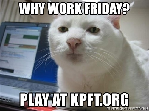 Serious Cat - WHY work friday? play at kpft.org