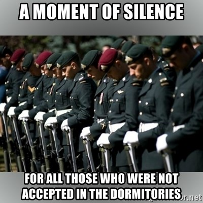 Moment Of Silence - A MOMENT OF SILENCE FOR ALL THOSE WHO WERE NOT ACCEPTED IN THE DORMITORIES