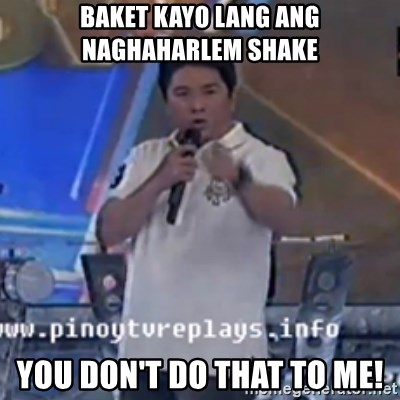 Willie You Don't Do That to Me! - Baket kayo lang ang naghaharlem shake you don't do that to me!