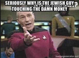 Patrick Stewart WTF - SERIOUSLY WHY IS THE JEWISH GUY TOUCHING THE DAMN MONEY