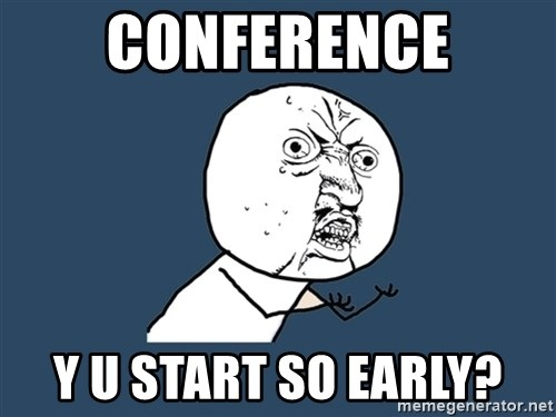 Y U No - Conference Y u start so early?