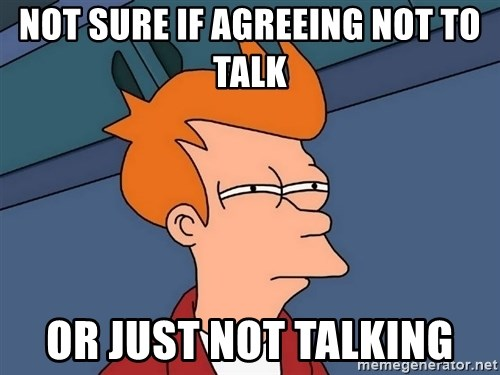 Futurama Fry - not sure if agreeing not to talk or just not talking
