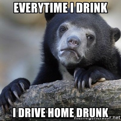 Confession Bear - Everytime i drink I drive home drunk