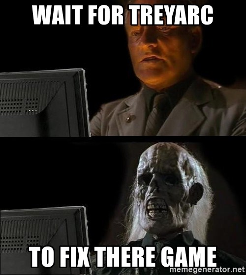 Waiting For - wait for treyarc to fix there game