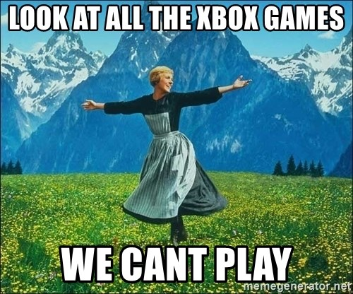 Look at all the things - Look at all the xbox games we cant play
